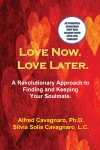 Love Now. Love Later - A Revolutionary Approach to Finding and Keeping Your Soulmate by Alfred Cavagnaro from  in  category