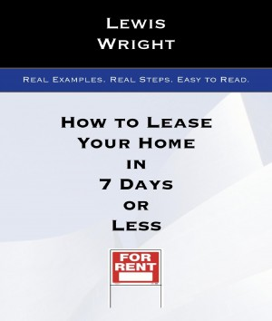How To Lease Your Home In 7 Days Or Less - Real Examples. Real Steps. Easy To Read. by Lewis Wright from Bookbaby in Business & Management category