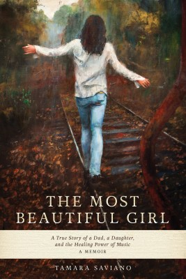 The Most Beautiful Girl - A True Story of a Dad, a Daughter and the Healing Power of Music by Tamara Saviano from Bookbaby in Autobiography,Biography & Memoirs category