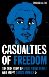 Casualties of Freedom - The True Story of Heroic Young People Who Helped Change America