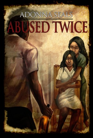 Abused Twice by Adonna Seals from Bookbaby in Teen Novel category