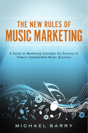 The New Rules of Music Marketing by Michael Barry from Bookbaby in Business & Management category