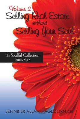 Selling Real Estate without Selling Your Soul, Volume 2 - The Soulful Collection 2010 - 2012 by Jennifer Allan-Hagedorn from Bookbaby in Finance & Investments category
