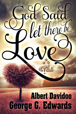 God said... 'Let there be Love' by George G. Edwards from Bookbaby in General Novel category
