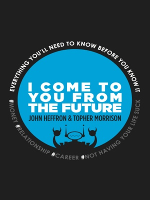 I Come to You From the Future: - You'll Need to Know Before You Know It!  by John Robert Heffron from Bookbaby in General Novel category