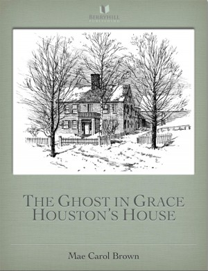 The Ghost In Grace Houston's House by Mae Carol Brown from Bookbaby in General Novel category