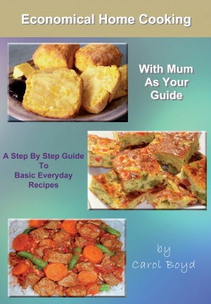 Economical Home Cooking - with Mum as Your Guide by Carol Boyd from Bookbaby in General Novel category