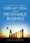 The 7 Simple Steps I Used To Turn My Idea into a Profitable Business