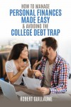 How to Manage Personal Finances Made Easy & Avoiding the College Debt Trap - text