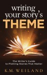 Writing Your Story's Theme: The Writer's Guide to Plotting Stories That Matter
