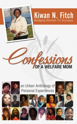 Confessions of a Welfare Mom an urban anthology of personal experiences by Kiwan N. Fitch from Bookbaby in Family & Health category