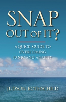 Snap Out Of It! A Quick Guide to Overcoming Panic and Anxiety  by Judson Rothschild from Bookbaby in Business & Management category