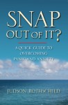 Snap Out Of It! A Quick Guide to Overcoming Panic and Anxiety  by Judson Rothschild from  in  category