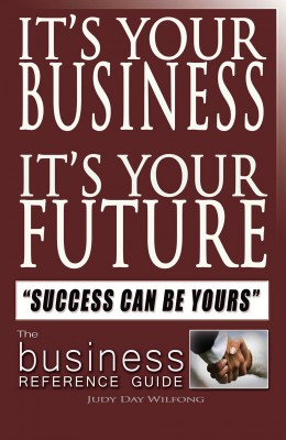 It's Your Business It's Your Future - Success Can Be Yours by Judy Day Wilfong from Bookbaby in Finance & Investments category
