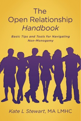The Open Relationship Handbook - Basic Tips and Tools for Navigating Non-Monogamy by Kate L Stewart, MA LMHC from Bookbaby in Lifestyle category