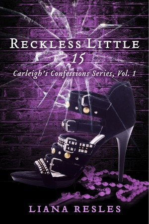 Reckless Little 15 - Carleigh's Confessions Series, Vol. 1 by Liana Resles from Bookbaby in True Crime category
