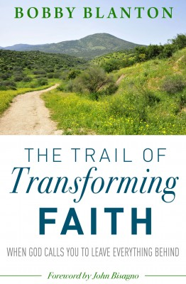 The Trail of Transforming Faith - When God Calls You to Leave Everything Behind by Bobby Blanton from Bookbaby in Religion category