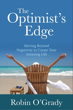 The Optimist's Edge - Moving Beyond Negativity to Create Your Amazing Life by Robin O'Grady from Bookbaby in Lifestyle category
