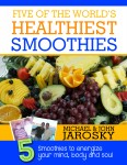 Five of the World's Healthiest Smoothies - Five Smoothies to Energize Your Mind, Body & Soul by Michael Jarosky from  in  category