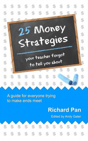 25 Money Strategies Your Teacher Forgot to Tell You About by Richard Pan from Bookbaby in General Novel category