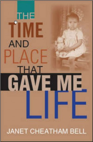The Time and Place That Gave Me Life by Janet Cheatham Bell from Bookbaby in General Novel category