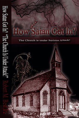 How Satan Got In - The Church Is Under Serious Attack! by Robert M. Best Jr. from Bookbaby in Religion category
