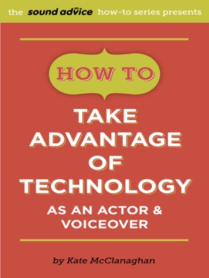 How To Take Advantage of Technology as an Actor & Voiceover by Kate McClanaghan from Bookbaby in General Academics category