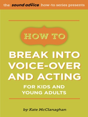How To Break Into Voice-over and Acting for Kids & Young Adults by Kate McClanaghan from Bookbaby in General Academics category