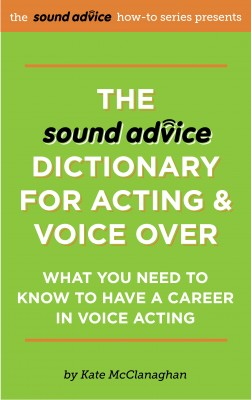 The Sound Advice Dictionary for Acting & Voice Over - What You Need To Know To Have a Career in Voice Acting by Kate McClanaghan from Bookbaby in General Academics category