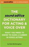 The Sound Advice Dictionary for Acting & Voice Over - What You Need To Know To Have a Career in Voice Acting by Kate McClanaghan from  in  category