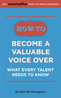 How to Become a Valuable Voice Over - What Every Talent Needs to Know by Kate McClanaghan from Bookbaby in General Academics category