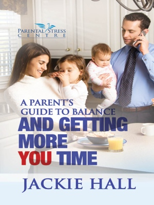 A Parent's Guide to Balance and Getting More You Time by Jackie Hall from Bookbaby in Family & Health category