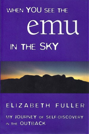 When You See the Emu in the Sky - My Journey of Self-Discovery in the Outback by Elizabeth Fuller from Bookbaby in Religion category