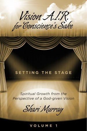 Vision A.I.R. for Conscience's Sake - Spiritual Growth from the Perspective of a God-given Vision by Shari Murray from Bookbaby in Religion category