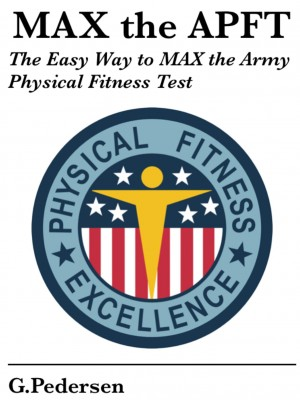 MAX the APFT: The Easy Way to MAX the Army Physical Fitness Test - I Have the APFT in a Month, Help Me Pass. by G. Pedersen from Bookbaby in Family & Health category