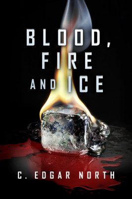 Blood, Fire and Ice by C. Edgar North from Bookbaby in General Novel category