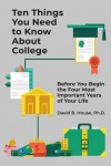 Ten Things You Need to Know About College by David House from  in  category