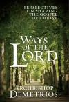 Ways of the Lord: Perspectives on Sharing the Gospel of Christ  by Archbishop Demetrios of America from  in  category