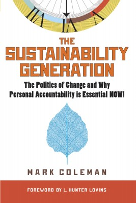 The Sustainability Generation The Politics of Change and Why Personal Accountability is Essential Now! by Mark Coleman from Bookbaby in Business & Management category
