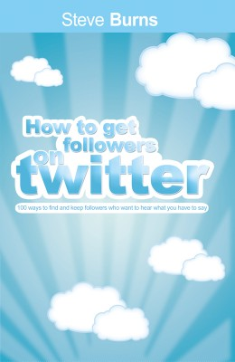 How To Get  Followers On Twitter 100 ways to find and keep followers who want to hear what you have to say. by Steve Burns from Bookbaby in Engineering & IT category