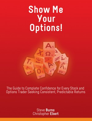 Show Me Your Options! The Guide to Complete Confidence for Every Stock and Options Trader Seeking Consistent, Predictable Returns by Steve Burns from Bookbaby in Engineering & IT category