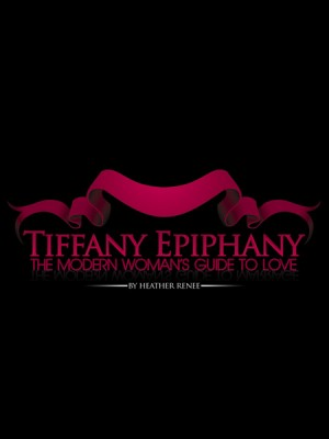 Tiffany Epiphany The Modern Woman's Guide to Love by Heather Renee from Bookbaby in Romance category
