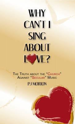 Why Can't I Sing About Love? The Truth About the 'Church' Against 'Secular' Music by PJ MORTON from Bookbaby in Religion category