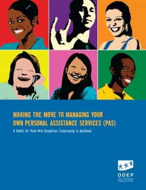 Making the Move to Managing Your Own Personal Assistance Services (PAS) A Toolkit for Youth With Disabilities Transitioning to Adulthood by U.S. Department of Labor, Office of Disability Employment Policy from Bookbaby in Business & Management category