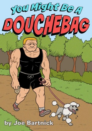 You Might Be A Douchebag  by Joe Bartnick from Bookbaby in General Novel category