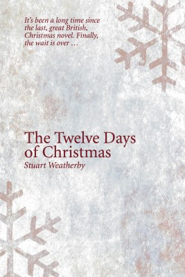 The Twelve Days of Christmas The bonds of true friendship are forever by Stuart Weatherby from Bookbaby in General Novel category