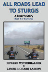 All Roads Lead To Sturgis: A Biker's Story Book 1 of the Series by Edward Winterhalder & James Richard Larson from  in  category