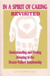 In a Spirit of Caring Revisited Understanding and finding meaning in the doctor-patient relationship in the 21st century by Lynn D Carlisle DDS from  in  category
