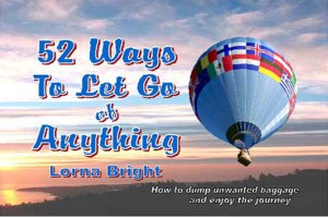 52 Ways To Let Go of Anything How to Dump Unwanted Baggage and Enjoy the Journey by Lorna Bright from Bookbaby in Lifestyle category