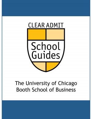 Clear Admit School Guide: The University of Chicago Booth School of Business  by Clear Admit from Bookbaby in General Novel category